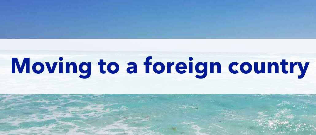 living abroad, immigration, moving to a foreign country, start a new life, how to move abroad, tips