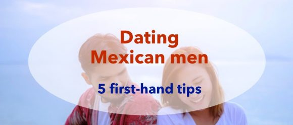 dating, mexico, men, man, tips, how to, dating in mexico, relationships, love, character, macho, cross cultural, white woman, black woman