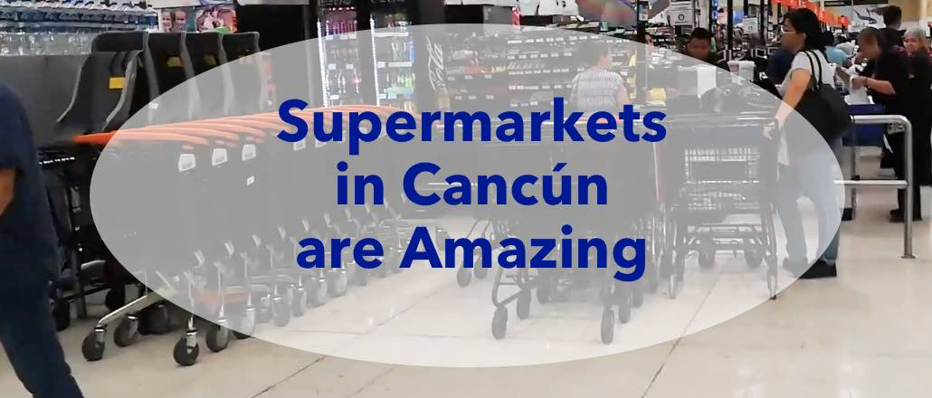 supermarkets, cancun, chedraui, walmart, soriana, groceries, choices, products, best supermarket