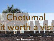 Chetumal worth a visit
